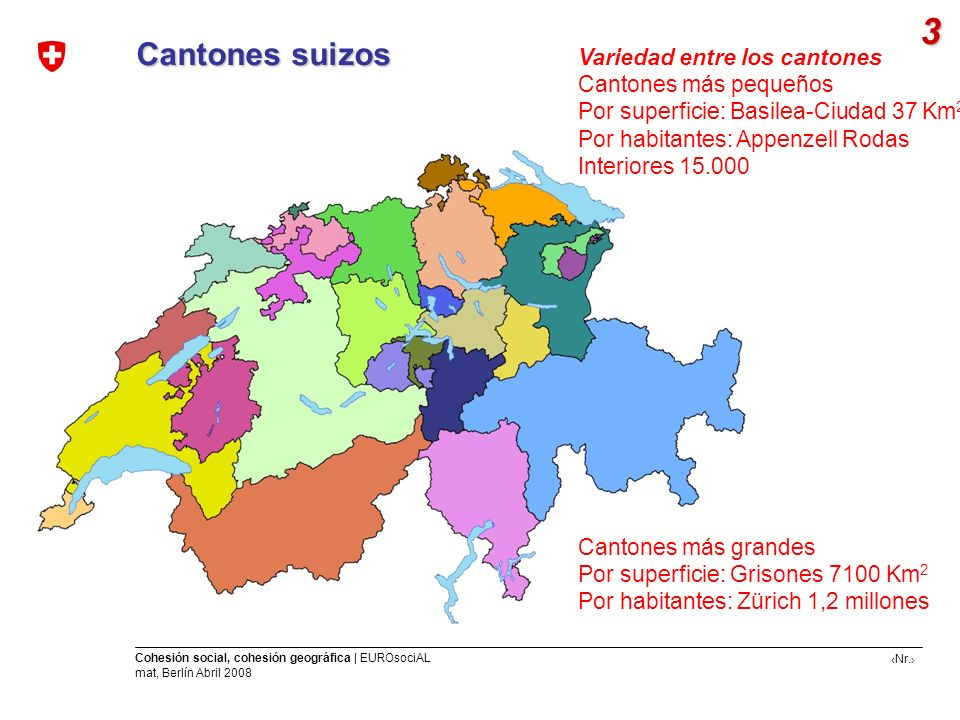 Nr. Cohesión social, cohesión geográfica | EUROsociAL mat, Berlín Abril 2008 Cantones suizos 3 Variedad entre los cantones Cantones más pequeños Por s