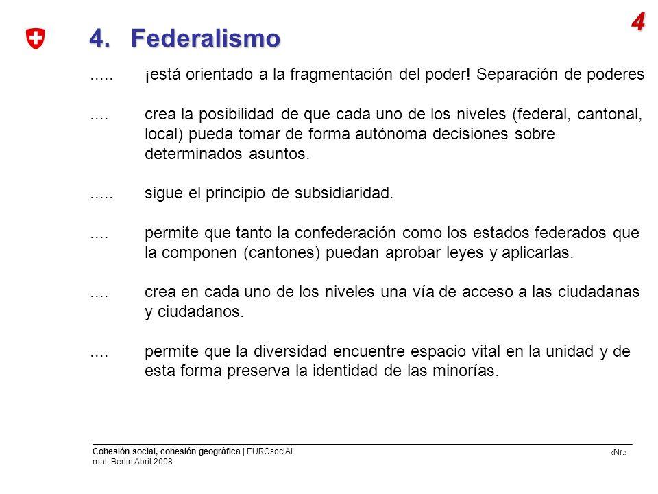 Nr. Cohesión social, cohesión geográfica | EUROsociAL mat, Berlín Abril 2008 4. Federalismo 4. Federalismo 4..... ¡está orientado a la fragmentación d