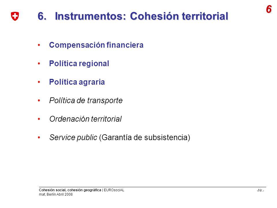 Nr. Cohesión social, cohesión geográfica | EUROsociAL mat, Berlín Abril 2008 6. Instrumentos: Cohesión territorial 6. Instrumentos: Cohesión territori