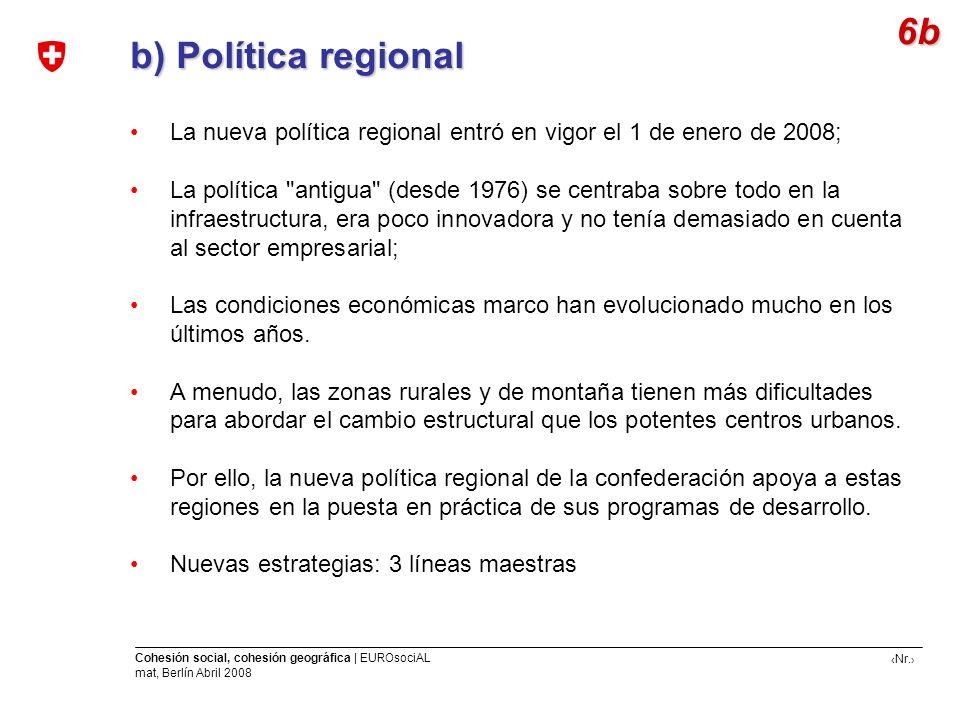 Nr. Cohesión social, cohesión geográfica | EUROsociAL mat, Berlín Abril 2008 b) Política regional b) Política regional La nueva política regional entr