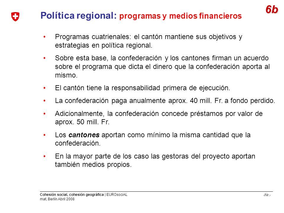 Nr. Cohesión social, cohesión geográfica | EUROsociAL mat, Berlín Abril 2008 Política regional: programas y medios financieros Programas cuatrienales: