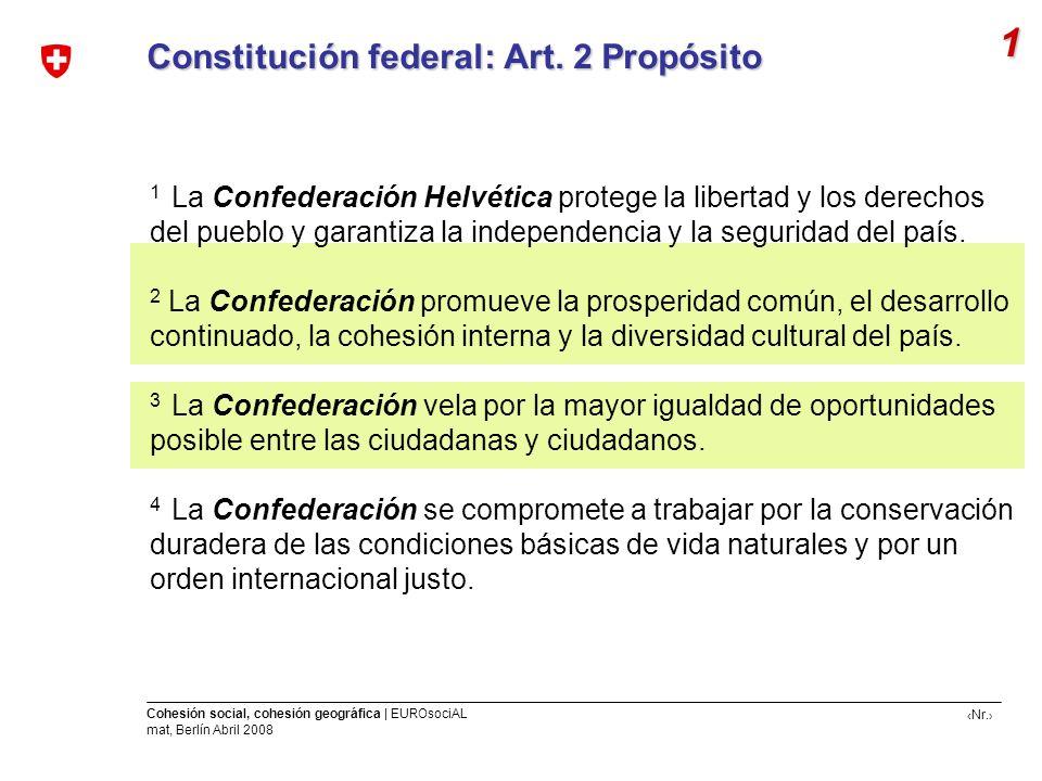 Nr. Cohesión social, cohesión geográfica | EUROsociAL mat, Berlín Abril 2008 Constitución federal: Art. 2 Propósito 1 La Confederación Helvética prote