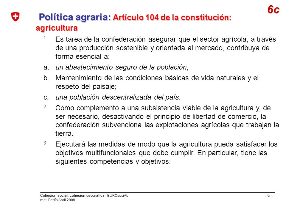 Nr. Cohesión social, cohesión geográfica | EUROsociAL mat, Berlín Abril 2008 Política agraria: Artículo 104 de la constitución: agricultura Política a