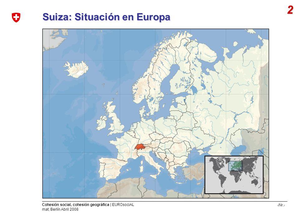 Nr. Cohesión social, cohesión geográfica | EUROsociAL mat, Berlín Abril 2008 2 Suiza: Situación en Europa