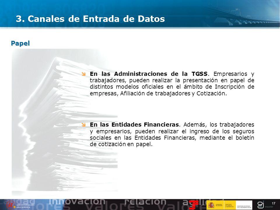 17 3. Canales de Entrada de Datos Papel En las Administraciones de la TGSS. Empresarios y trabajadores, pueden realizar la presentación en papel de di
