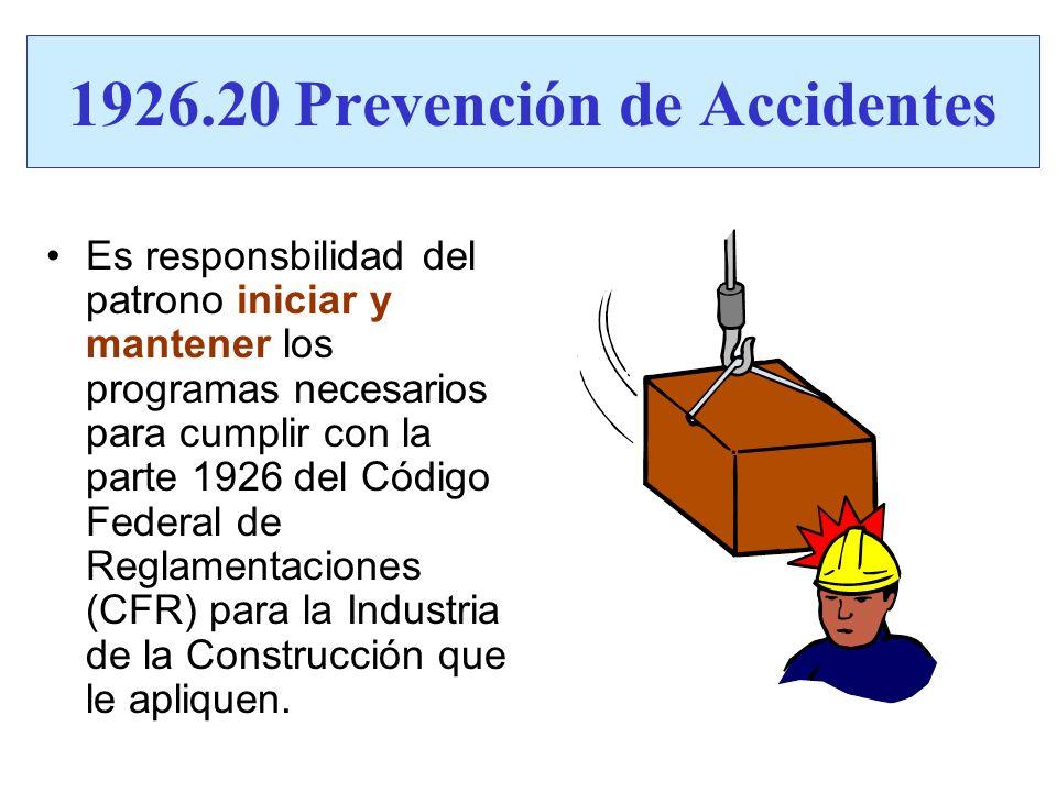 1926.20 Prevención de Accidentes Es responsbilidad del patrono iniciar y mantener los programas necesarios para cumplir con la parte 1926 del Código F