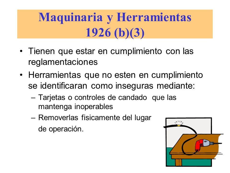 Maquinaria y Herramientas 1926 (b)(3) Tienen que estar en cumplimiento con las reglamentaciones Herramientas que no esten en cumplimiento se identific