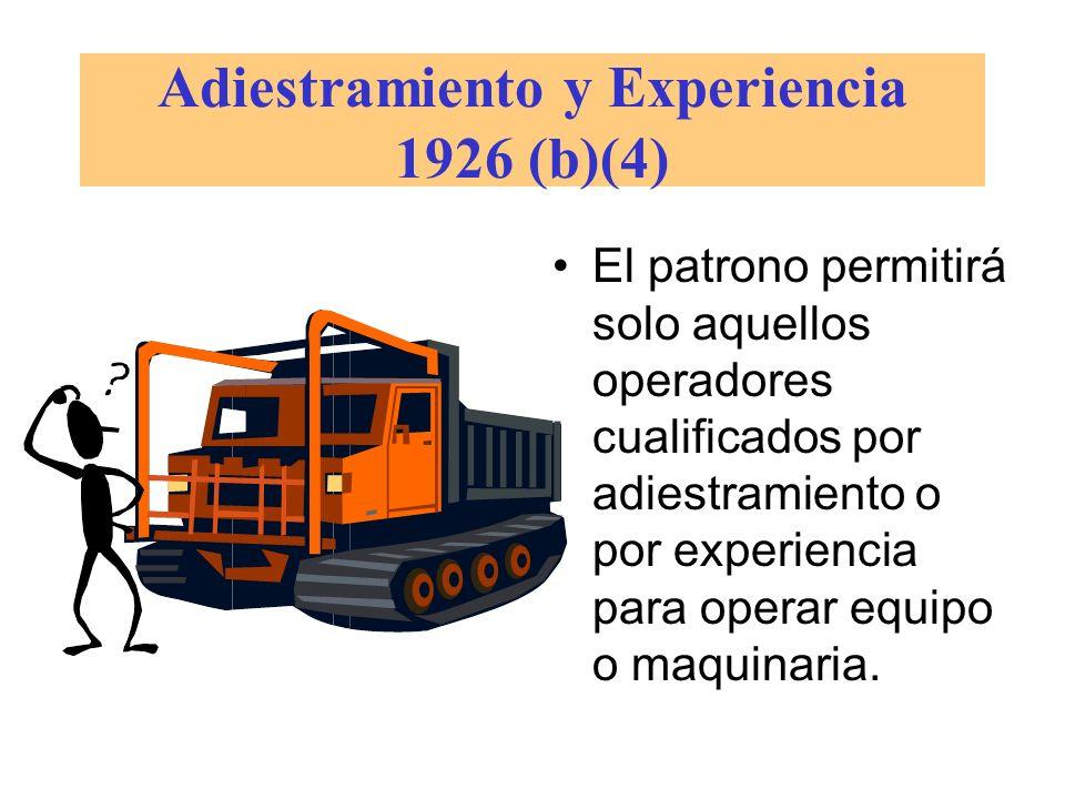 Adiestramiento y Experiencia 1926 (b)(4) El patrono permitirá solo aquellos operadores cualificados por adiestramiento o por experiencia para operar e