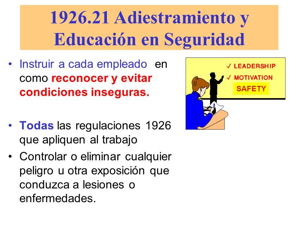 1926.21 Adiestramiento y Educación en Seguridad Instruir a cada empleado en como reconocer y evitar condiciones inseguras. Todas las regulaciones 1926