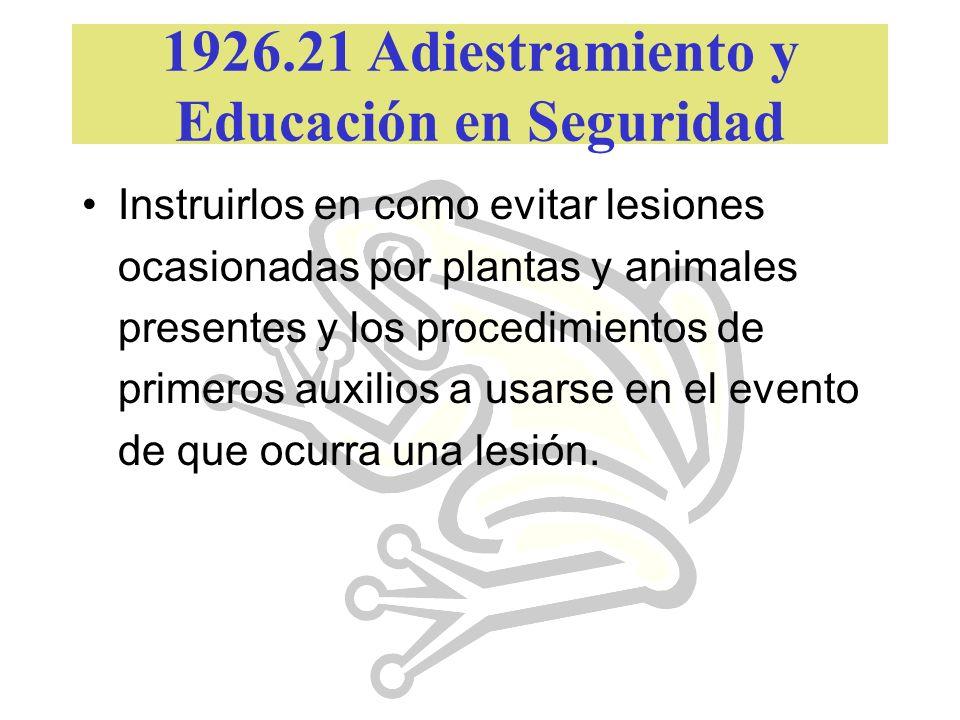 1926.21 Adiestramiento y Educación en Seguridad Instruirlos en como evitar lesiones ocasionadas por plantas y animales presentes y los procedimientos