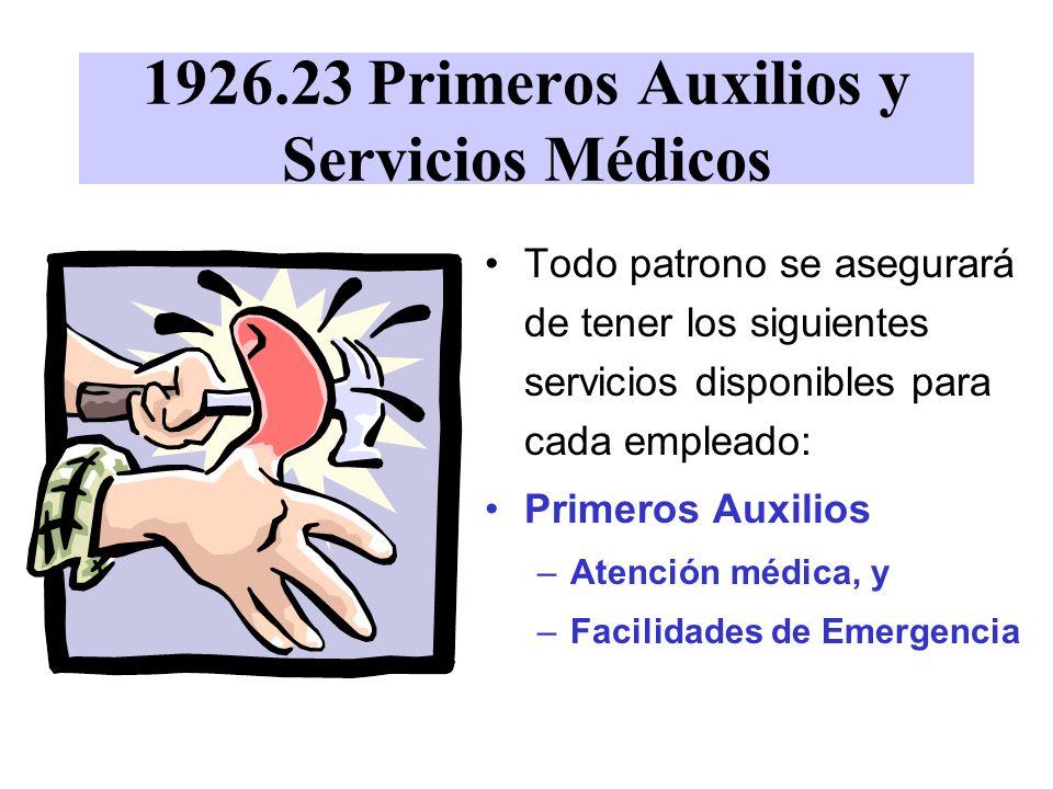 1926.23 Primeros Auxilios y Servicios Médicos Todo patrono se asegurará de tener los siguientes servicios disponibles para cada empleado: Primeros Aux