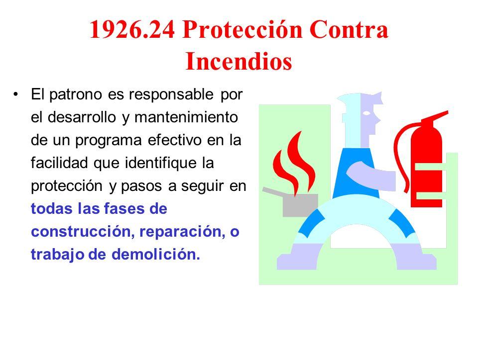 1926.24 Protección Contra Incendios El patrono es responsable por el desarrollo y mantenimiento de un programa efectivo en la facilidad que identifiqu