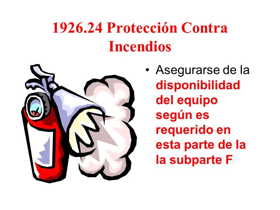 1926.24 Protección Contra Incendios Asegurarse de la disponibilidad del equipo según es requerido en esta parte de la la subparte F