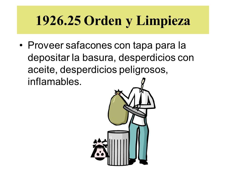 1926.25 Orden y Limpieza Proveer safacones con tapa para la depositar la basura, desperdicios con aceite, desperdicios peligrosos, inflamables.