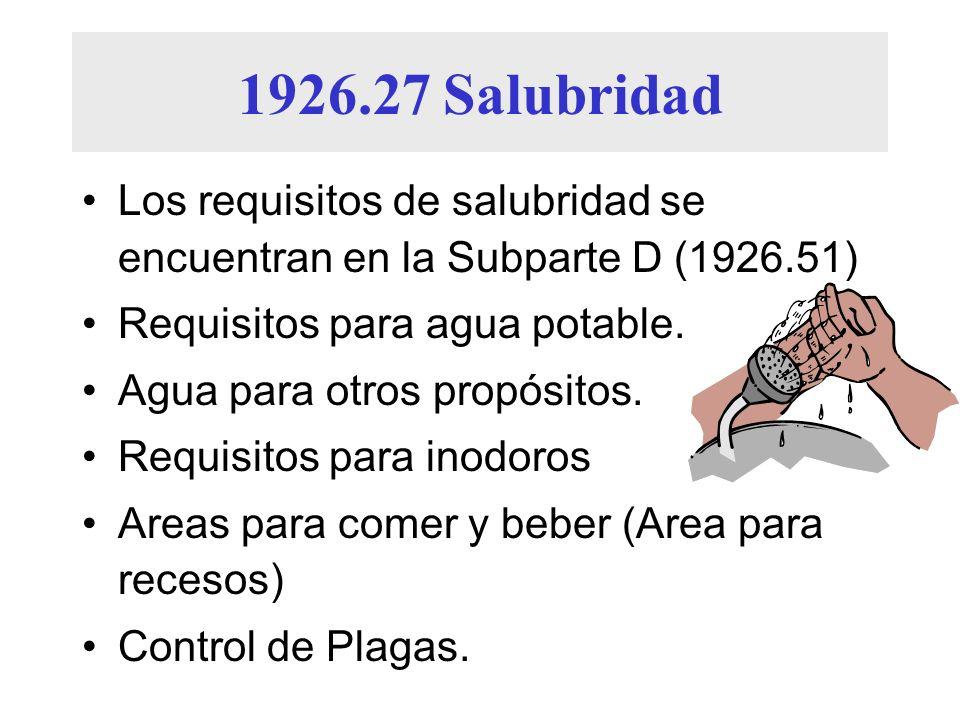 1926.27 Salubridad Los requisitos de salubridad se encuentran en la Subparte D (1926.51) Requisitos para agua potable. Agua para otros propósitos. Req