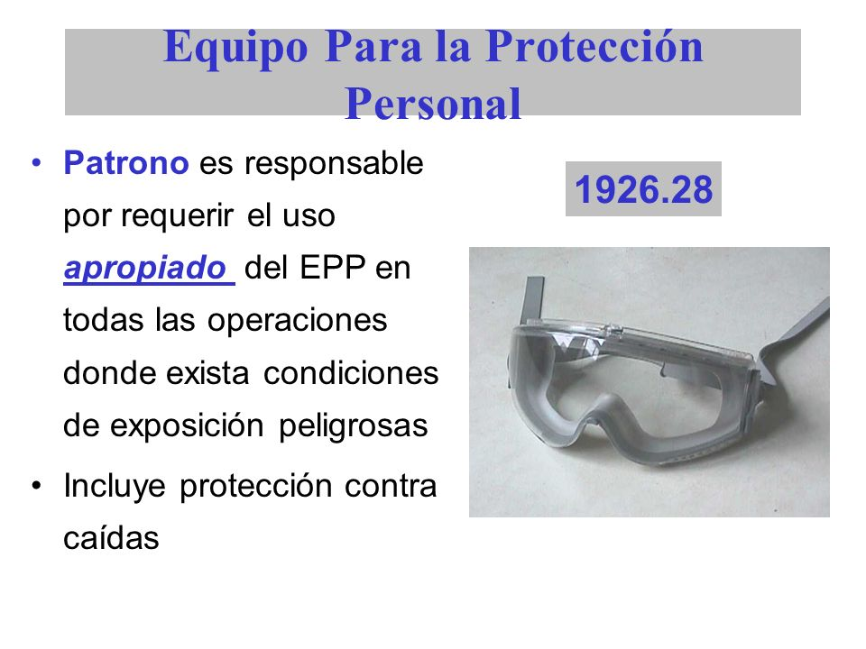 Equipo Para la Protección Personal Patrono es responsable por requerir el uso apropiado del EPP en todas las operaciones donde exista condiciones de e