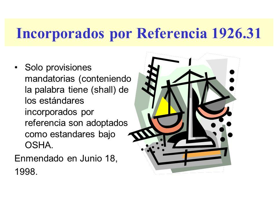 Incorporados por Referencia 1926.31 Solo provisiones mandatorias (conteniendo la palabra tiene (shall) de los estándares incorporados por referencia s