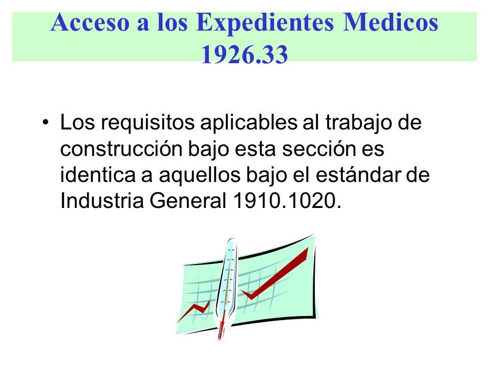 Acceso a los Expedientes Medicos 1926.33 Los requisitos aplicables al trabajo de construcción bajo esta sección es identica a aquellos bajo el estánda