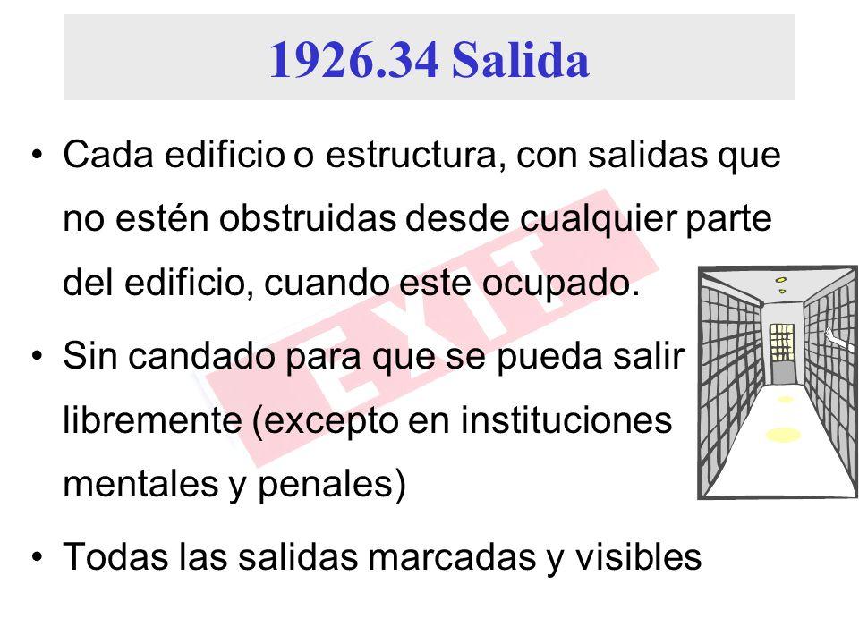 1926.34 Salida Cada edificio o estructura, con salidas que no estén obstruidas desde cualquier parte del edificio, cuando este ocupado. Sin candado pa