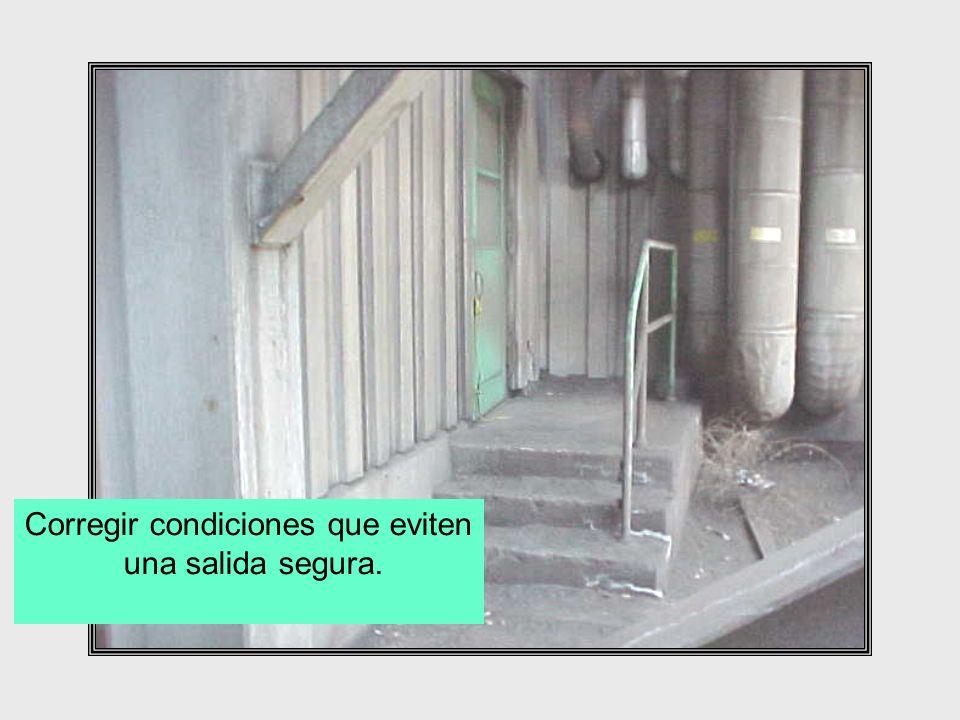 Corregir condiciones que eviten una salida segura.