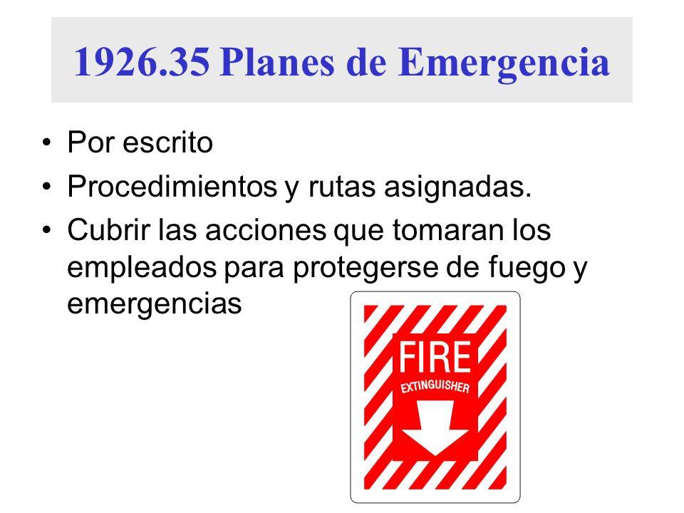 1926.35 Planes de Emergencia Por escrito Procedimientos y rutas asignadas. Cubrir las acciones que tomaran los empleados para protegerse de fuego y em