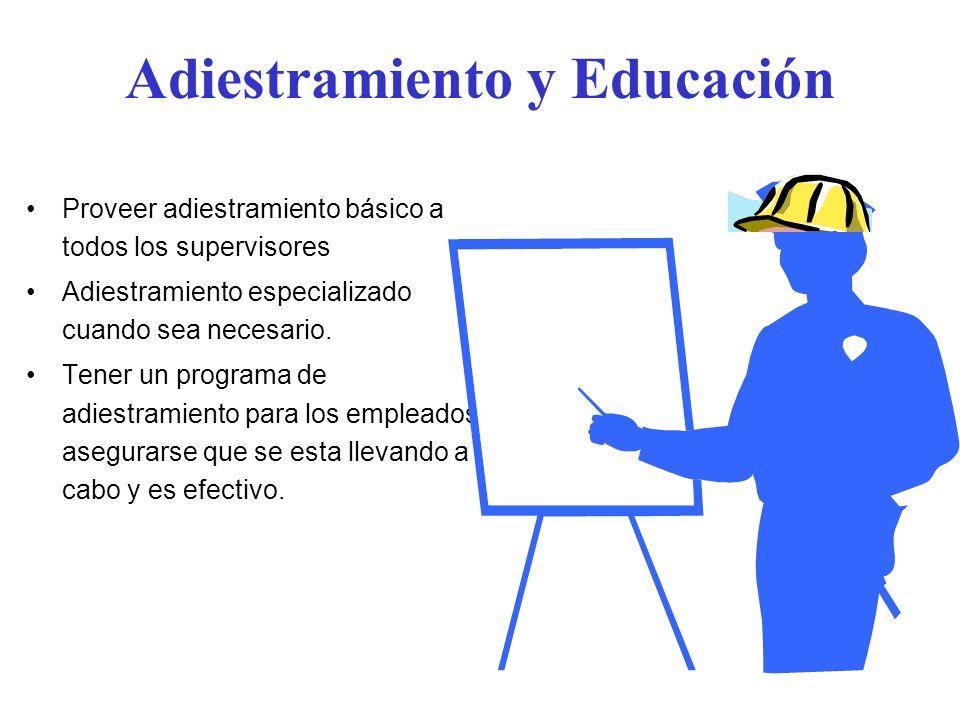 Adiestramiento y Educación Proveer adiestramiento básico a todos los supervisores Adiestramiento especializado cuando sea necesario. Tener un programa