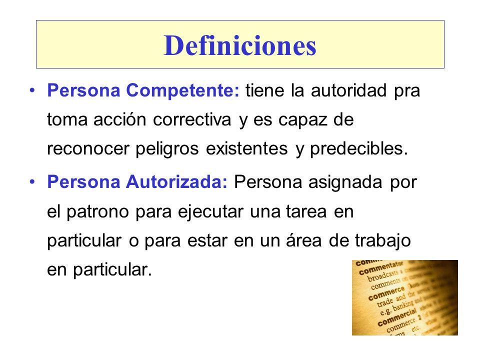 Definiciones Persona Competente: tiene la autoridad pra toma acción correctiva y es capaz de reconocer peligros existentes y predecibles. Persona Auto