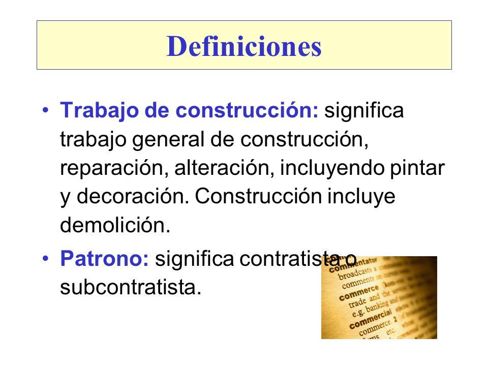 Definiciones Trabajo de construcción: significa trabajo general de construcción, reparación, alteración, incluyendo pintar y decoración. Construcción