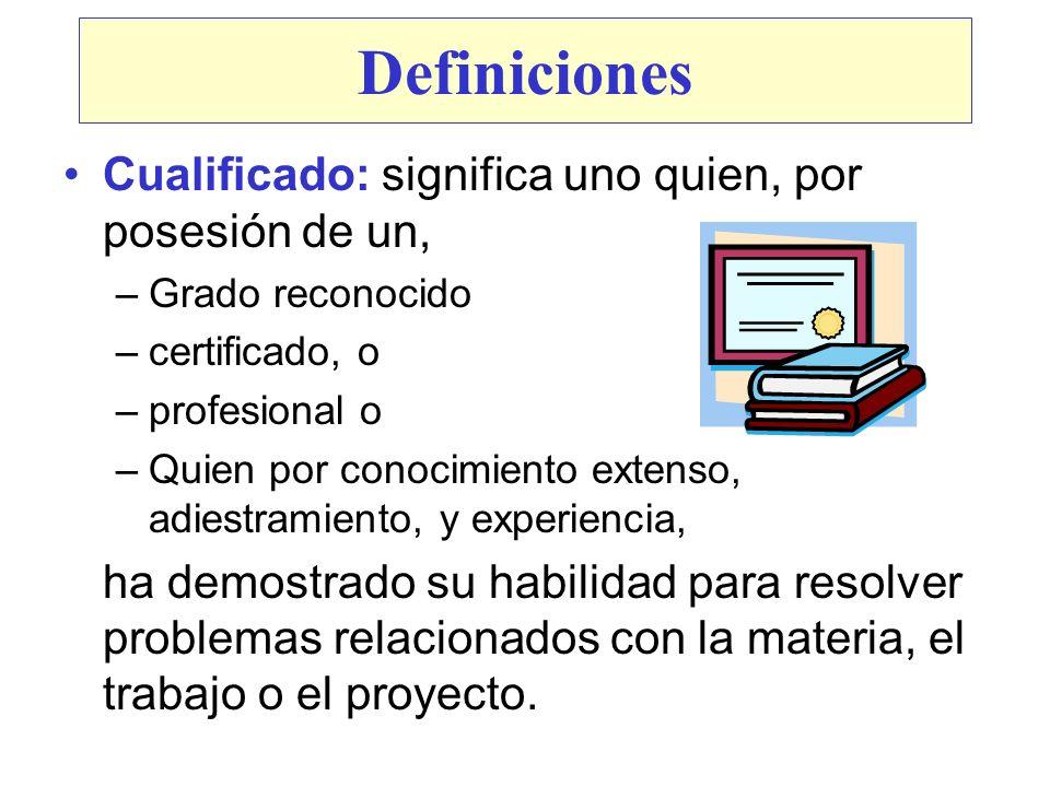 Definiciones Cualificado: significa uno quien, por posesión de un, –Grado reconocido –certificado, o –profesional o –Quien por conocimiento extenso, a