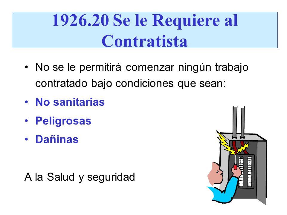 1926.20 Se le Requiere al Contratista No se le permitirá comenzar ningún trabajo contratado bajo condiciones que sean: No sanitarias Peligrosas Dañina