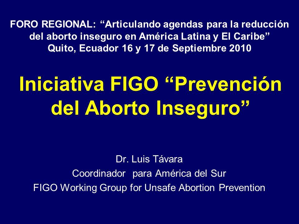 Iniciativa de FIGO para la prevención del aborto inseguro En Enero de 2007 el Consejo Ejecutivo de FIGO decide crear un Grupo de Trabajo Buscar la colaboración de las sociedades miembros para contribuir a la reducción de la morbilidad y mortalidad materna asociada al aborto provocado