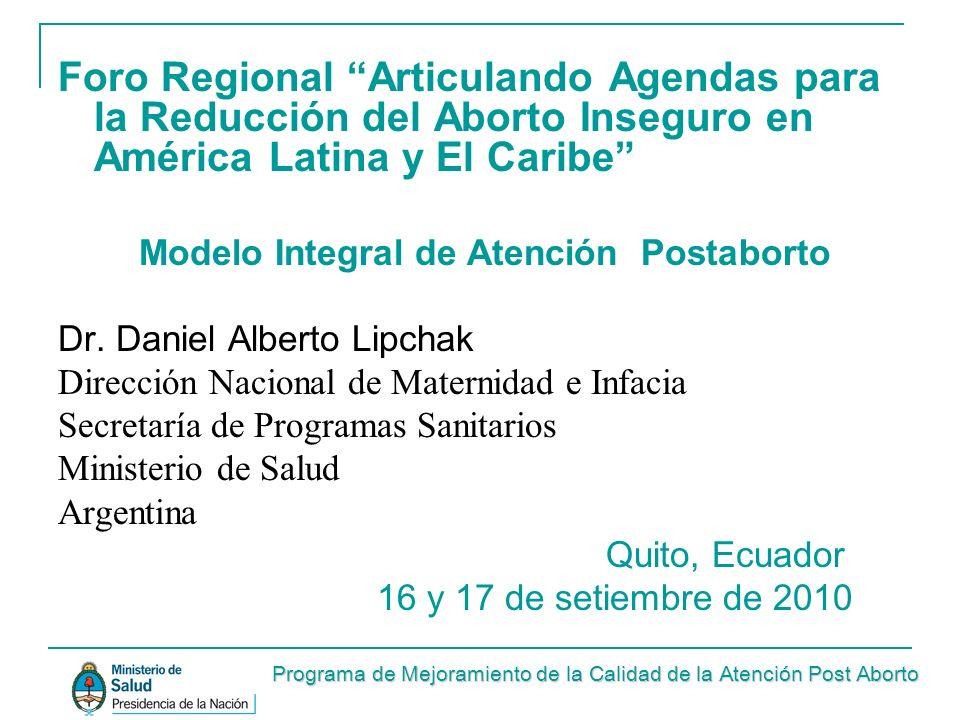 Foro Regional Articulando Agendas para la Reducción del Aborto Inseguro en América Latina y El Caribe Modelo Integral de Atención Postaborto Dr. Danie