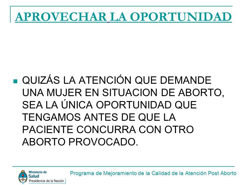 APROVECHAR LA OPORTUNIDAD QUIZÁS LA ATENCIÓN QUE DEMANDE UNA MUJER EN SITUACION DE ABORTO, SEA LA ÚNICA OPORTUNIDAD QUE TENGAMOS ANTES DE QUE LA PACIE