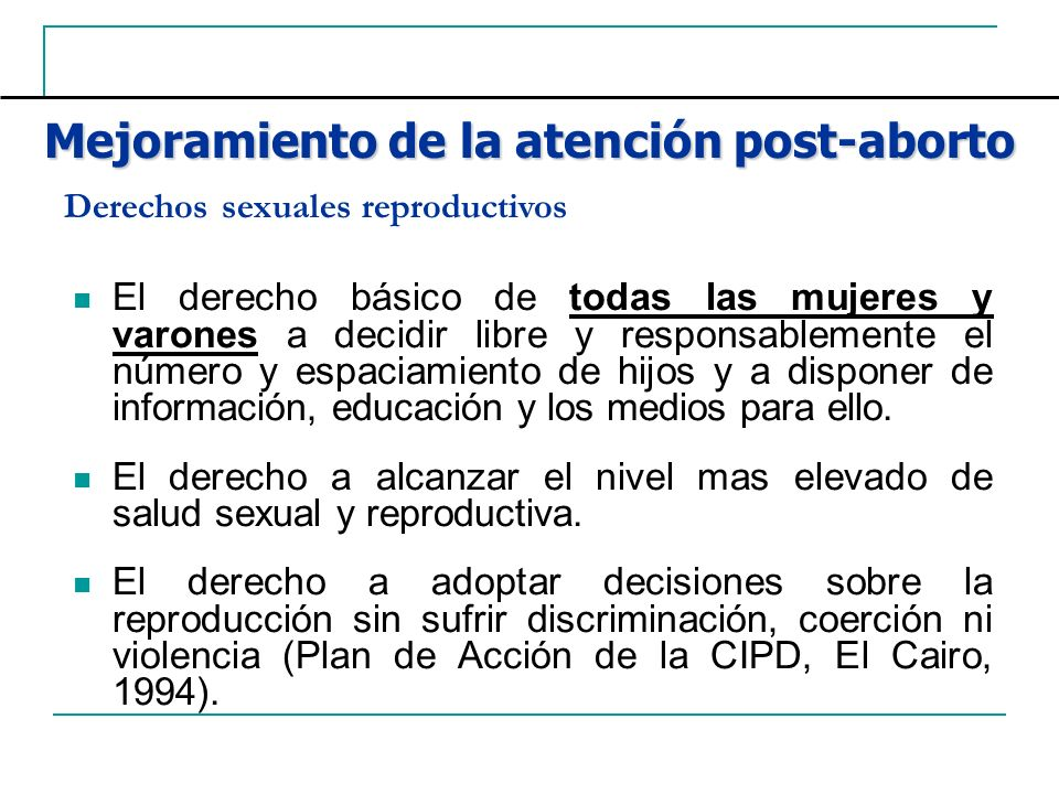 ORIENTACIÓN Y CONSEJERÍA BRINDA INFORMACIÓN A LA PACIENTE LA FERTILIDAD SE RESTABLECE A LOS 11 DÍAS PROMUEVE LA DECISIÓN INFORMADA EXPLICAR SIGNOS DE ALARMA EXPLICAR LOS RIESGOS QUE IMPLICAN UN ABORTO Programa de Mejoramiento de la Calidad de la Atención Post Aborto