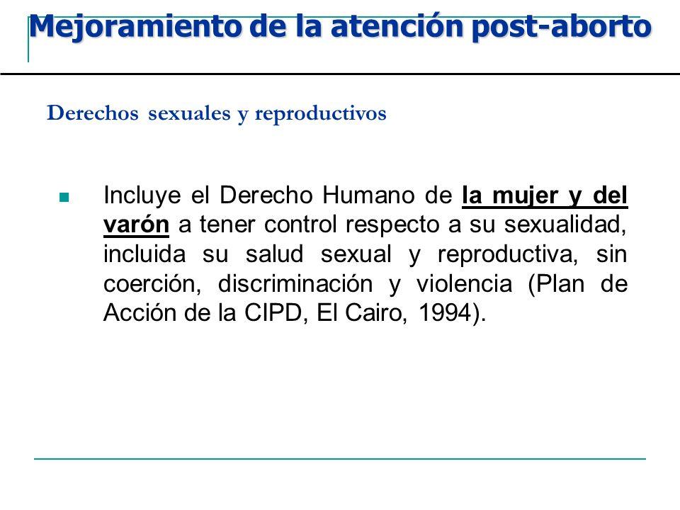 Derechos sexuales y reproductivos Incluye el Derecho Humano de la mujer y del varón a tener control respecto a su sexualidad, incluida su salud sexual