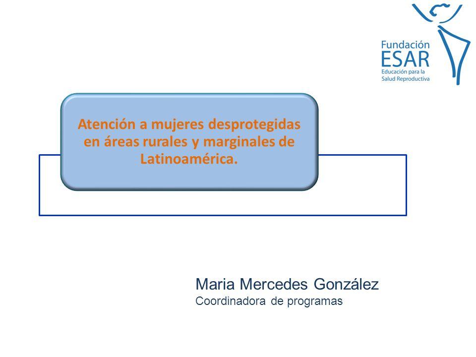Atención a mujeres desprotegidas en áreas rurales y marginales de Latinoamérica.