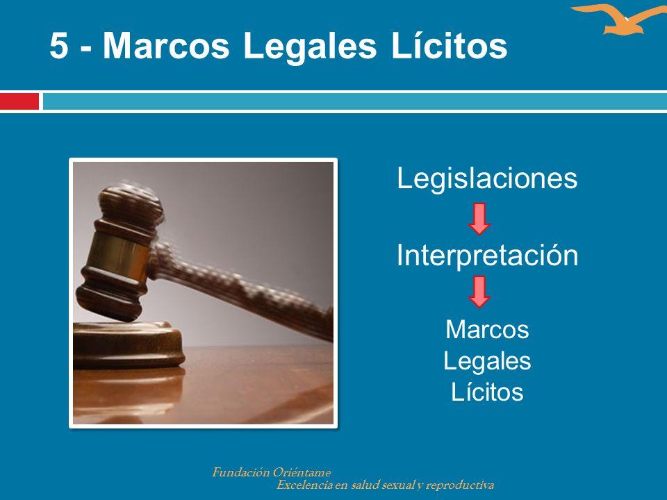 5 - Marcos Legales Lícitos Fundación Oriéntame Excelencia en salud sexual y reproductiva Legislaciones Interpretación Marcos Legales Lícitos