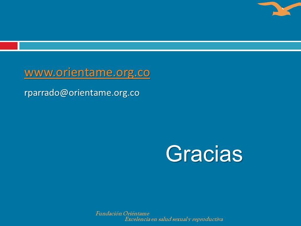 Gracias www.orientame.org.co rparrado@orientame.org.co Fundación Oriéntame Excelencia en salud sexual y reproductiva