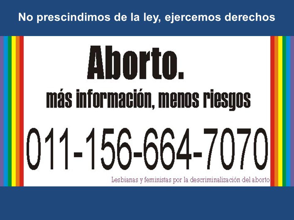 En Argentina: Todas las mujeres abortamos, en promedio, dos veces en nuestra vida 3000 muertas en democracia por abortos inseguros Entre 460.000 y 600.000 abortos anuales 68.000 egresos hospitalarios por complicaciones 1 mujer cada minuto aborta Durante esta conferencia en Argentina abortaron 2880 mujeres de forma ilegal