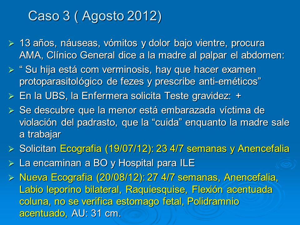 Caso 3 ( Agosto 2012) 13 años, náuseas, vómitos y dolor bajo vientre, procura AMA, Clínico General dice a la madre al palpar el abdomen: 13 años, náus