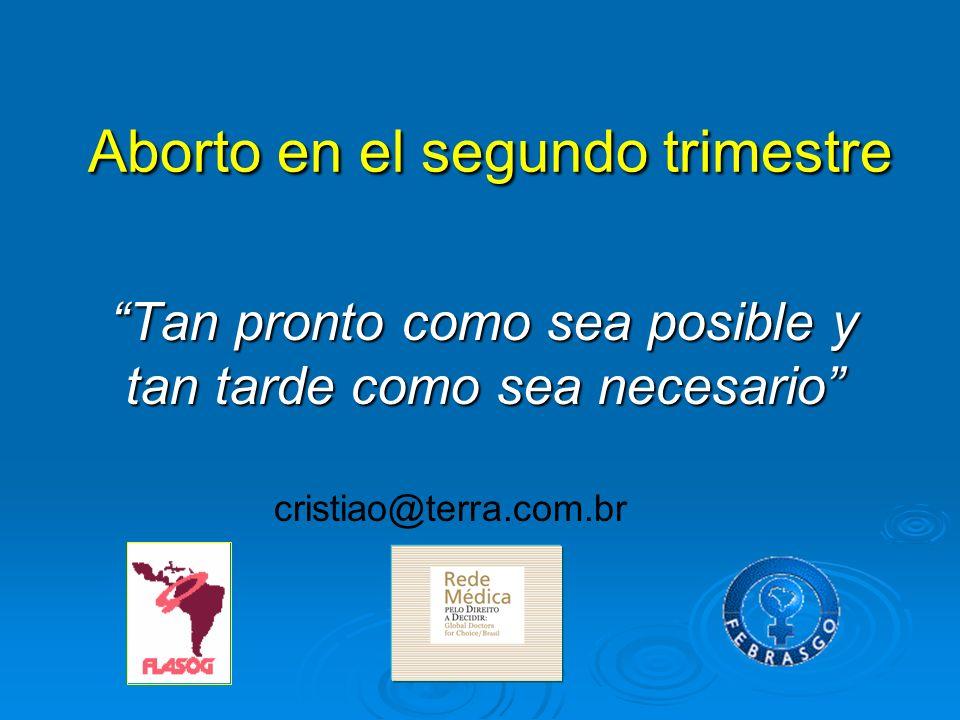 Aborto en el segundo trimestre Aborto en el segundo trimestre Tan pronto como sea posible y tan tarde como sea necesario cristiao@terra.com.br