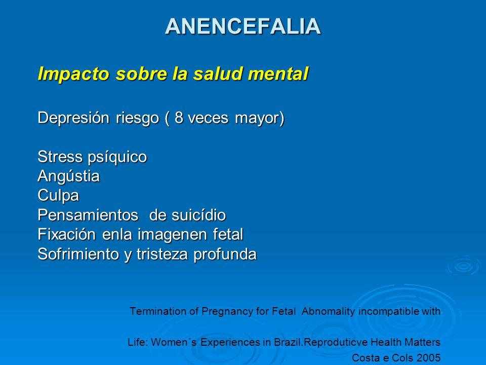 Manutención del Embarazo de Fetos Anencefálicos aumentan los riesgos Maternos Polihidrâmnio (50% de los casos) Polihidrâmnio (50% de los casos) Embarazo prolongado (18% de los casos) Embarazo prolongado (18% de los casos) Apresentación pélvica y de face – implicaciones (25% de los casos) Apresentación pélvica y de face – implicaciones (25% de los casos) Polihidrâmnio (50% de los casos) Polihidrâmnio (50% de los casos) Embarazo prolongado (18% de los casos) Embarazo prolongado (18% de los casos) Apresentación pélvica y de face – implicaciones (25% de los casos) Apresentación pélvica y de face – implicaciones (25% de los casos) Wallenburg HC, Wladimiroff JW.