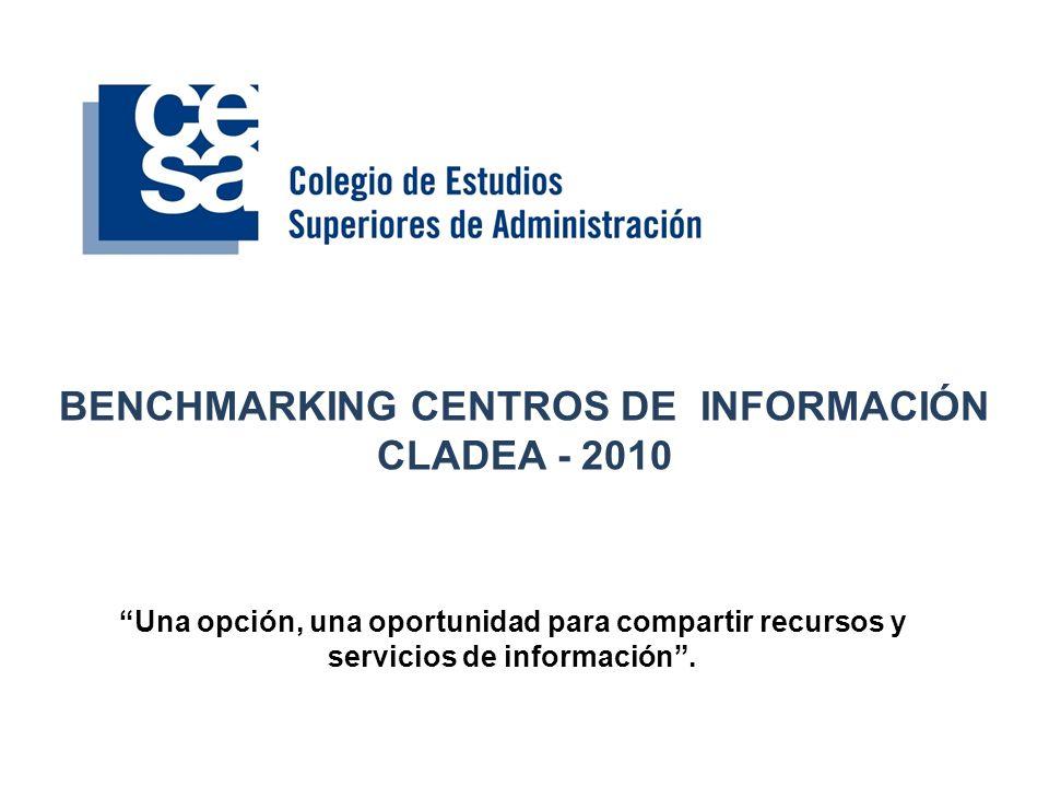 BENCHMARKING CENTROS DE INFORMACIÓN CLADEA - 2010 Una opción, una oportunidad para compartir recursos y servicios de información.