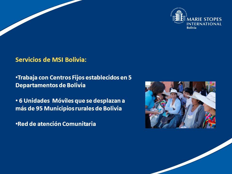Servicios de MSI Bolivia: Trabaja con Centros Fijos establecidos en 5 Departamentos de Bolivia 6 Unidades Móviles que se desplazan a más de 95 Municip