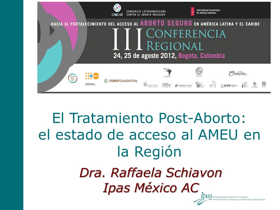 El Tratamiento Post-Aborto: el estado de acceso al AMEU en la Región Dra. Raffaela Schiavon Ipas México AC