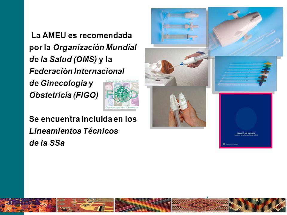 La AMEU es recomendada por la Organización Mundial de la Salud (OMS) y la Federación Internacional de Ginecología y Obstetricia (FIGO) Se encuentra in