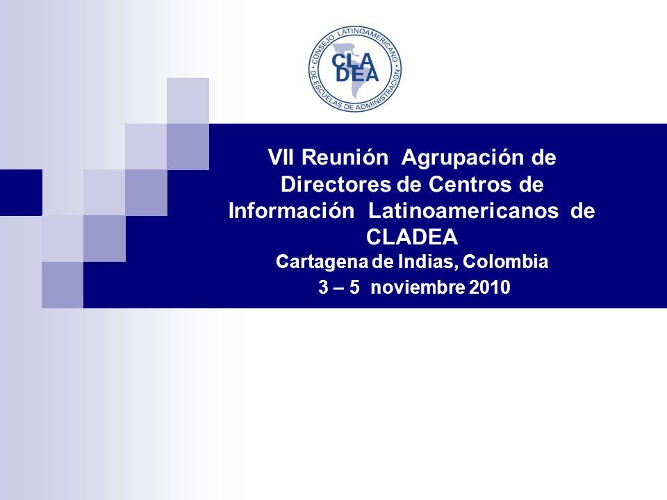 VII Reunión Agrupación de Directores de Centros de Información Latinoamericanos de CLADEA Cartagena de Indias, Colombia 3 – 5 noviembre 2010