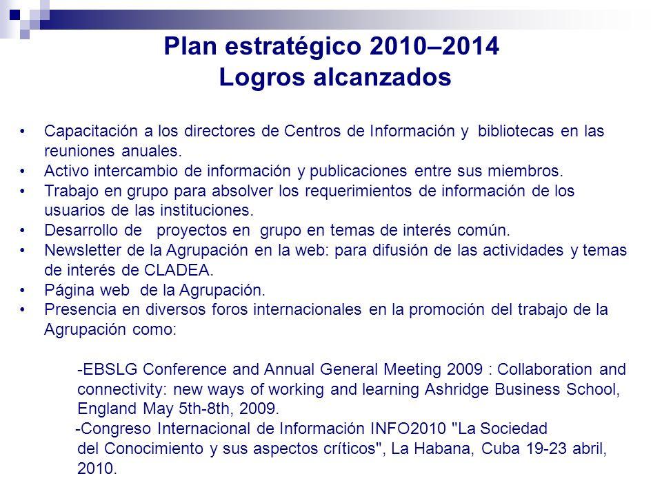 Plan estratégico 2010–2014 Logros alcanzados Capacitación a los directores de Centros de Información y bibliotecas en las reuniones anuales. Activo in