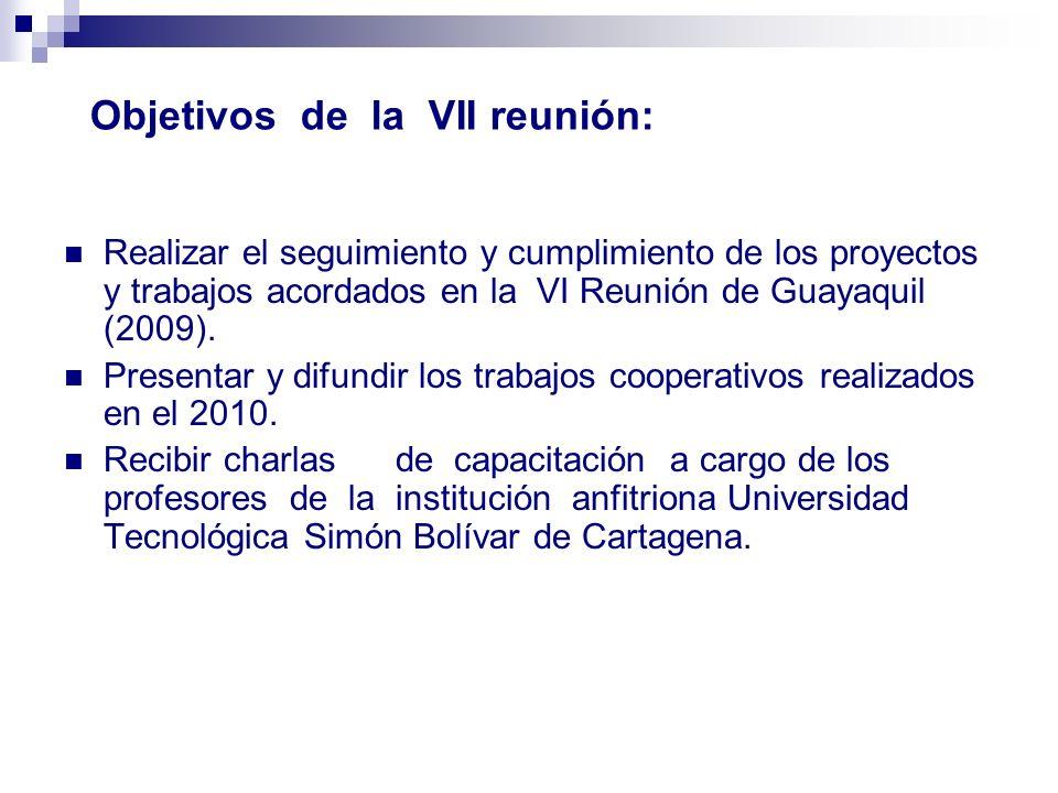 Objetivos de la VII reunión: Realizar el seguimiento y cumplimiento de los proyectos y trabajos acordados en la VI Reunión de Guayaquil (2009). Presen