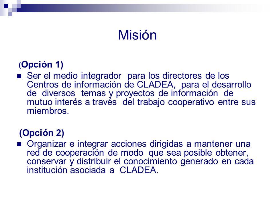 Misión ( Opción 1) Ser el medio integrador para los directores de los Centros de información de CLADEA, para el desarrollo de diversos temas y proyect